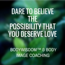 Dare to believe the possibility that you deserve love